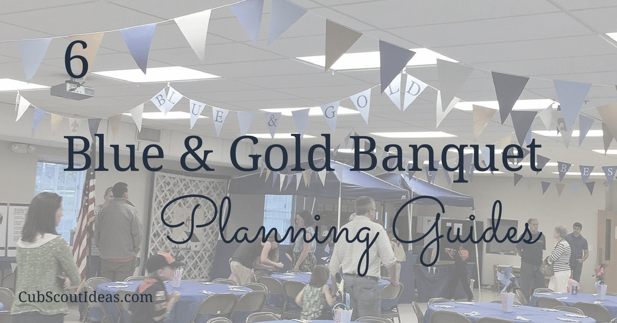 6 Blue And Gold Banquet Planning Guides Cub Scout Ideas