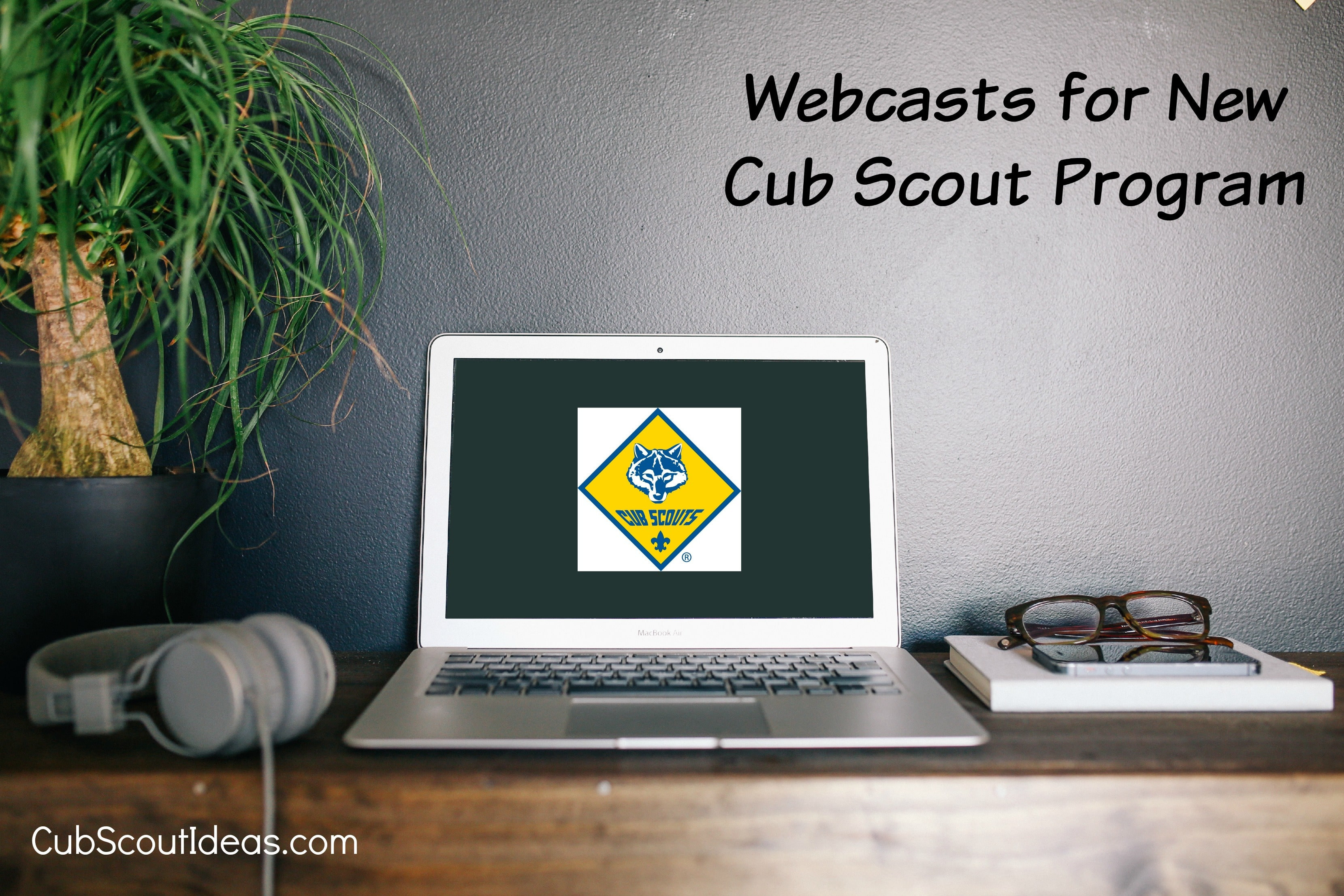 Webcasts for New Cub Scout Program