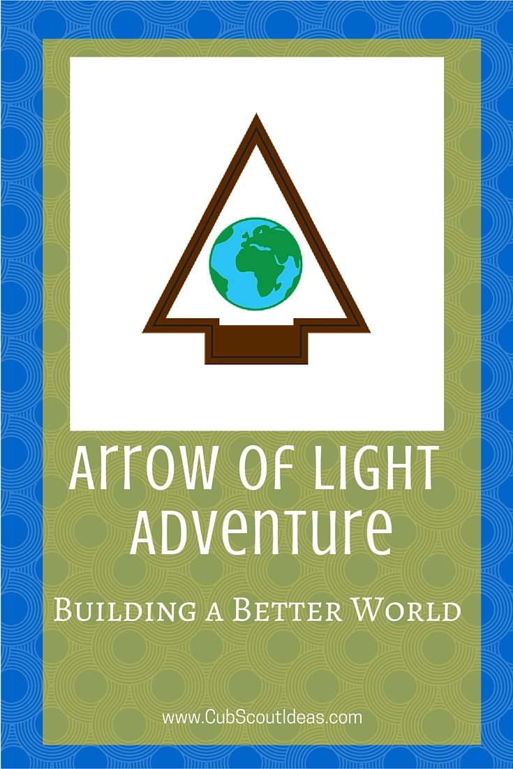 Arrow Of Light Adventure: Building A Better World