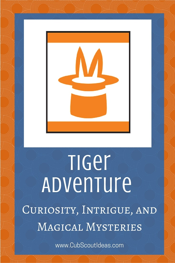 Cub Scout Tigers Curiosity, Intrigue, and Magical Mysteries