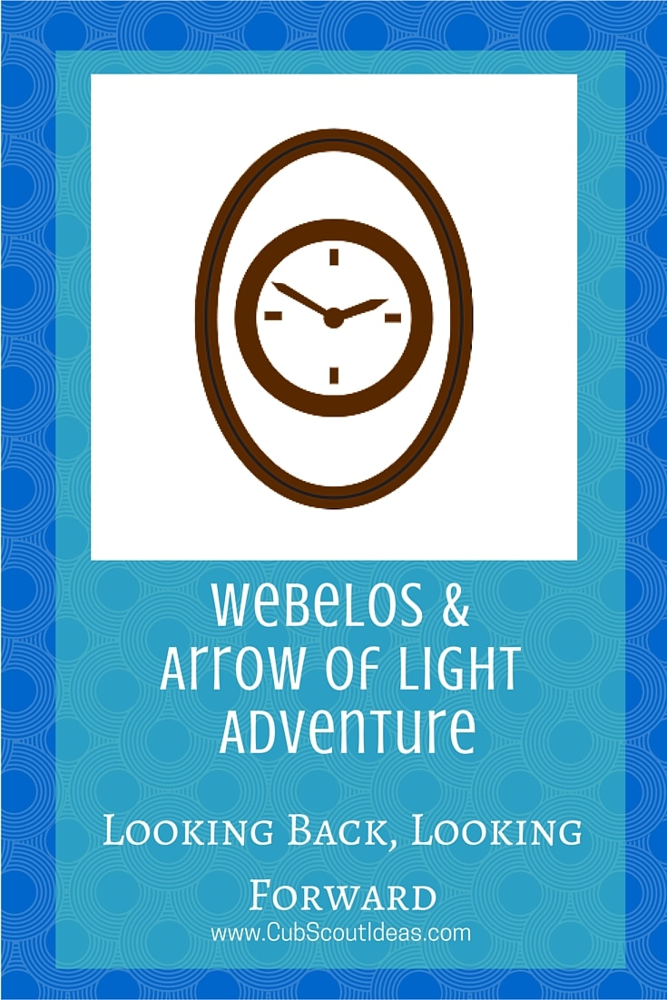 Webelos Arrow of Light Looking Forward Looking Back