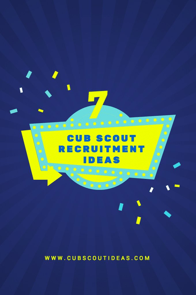 7 Cub Scout Recruitment Ideas