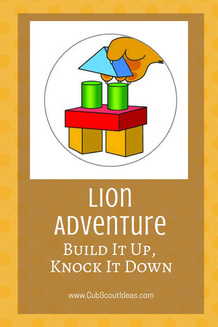 Cub Scout Lion Build it Up Knock it Down